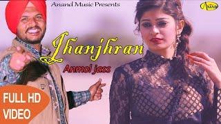 Anmol Jass    Jhanjhran    (Full Video) Anand Music II New Punjabi Song 2017