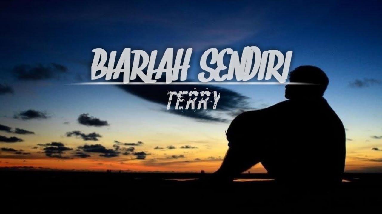 Terry - Biarlah Sendiri