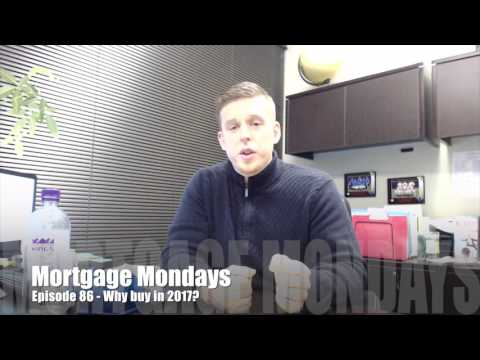 Why buy in 2017? | Mortgage Mondays #86