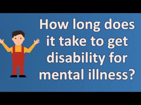 How long does it take to get disability for mental illness ? |Mostly Asked Health Questions & Answer