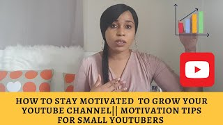 How to Stay Motivated to Grow your YouTube Channel (5 Tips)  || Motivation for Small YouTubers ||