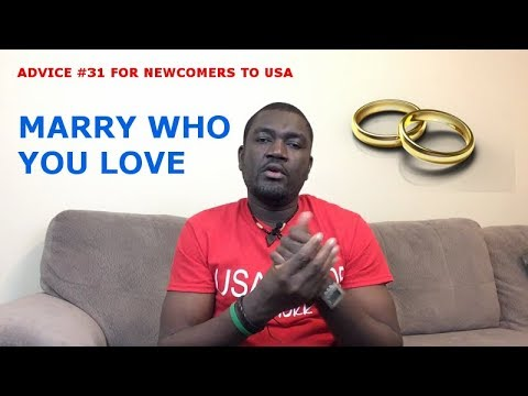 ADVICE #31 FOR NEWCOMERS TO USA (MARRY WHO YOU LOVE)