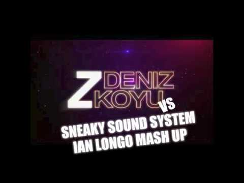 DENIZ KOYU VS SNEAKY SOUND SYSTEM - TUNG PICTURES IAN LONGO MASH UP