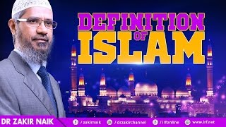 DEFINITION OF ISLAM - DR ZAKIR NAIK