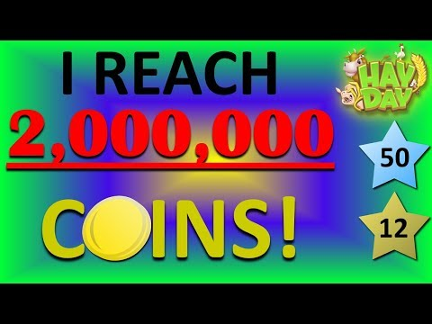 HAY DAY - I REACH 2,000,000 COINS! (BEFORE LEVEL 50!)