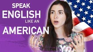 HOW TO SPEAK ENGLISH LIKE AN AMERICAN