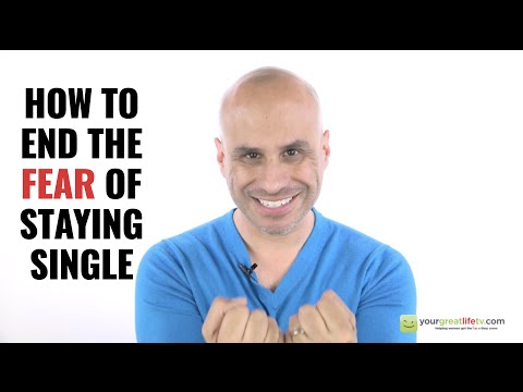 How to End the Fear of Staying Single