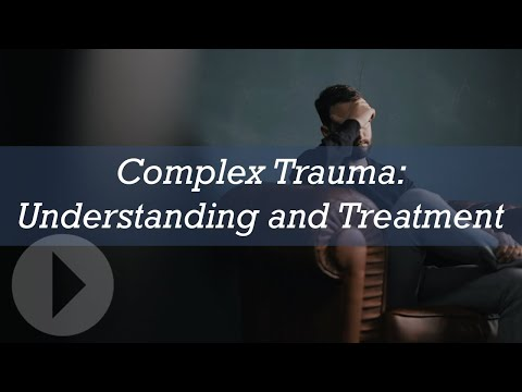 Complex Trauma: Understanding and Treatment