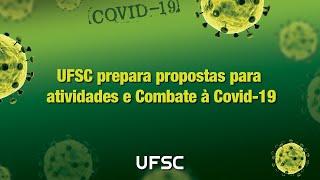 UFSC prepara propostas para atividades e Combate à Covid-19