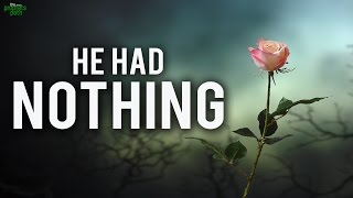 He Had Nothing! - Very Emotional Story
