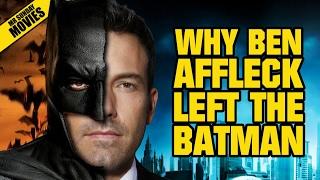 Why Ben Affleck Left THE BATMAN