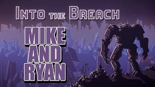 Into the Breach - Mike and Ryan