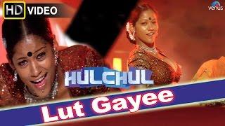 Lut Gayee (HD) Full Video Song | Hulchul | Akshaye Khanna, Kareena Kapoor |