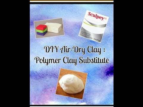 DIY Air-Dry Clay : Polymer Clay Substitute No cornstarch, glue, or microwave needed!