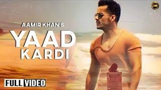 YAAD KARDI - OFFICIALVIDEO || AAMIR KHAN || YAAR ANMULLE RECORDS