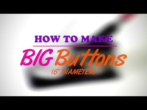 How to Make Big (6 Inch!) Buttons