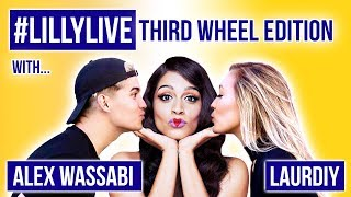 #LillyLIVE: Third Wheel Edition (ft. Alex Wassabi and LaurDIY)