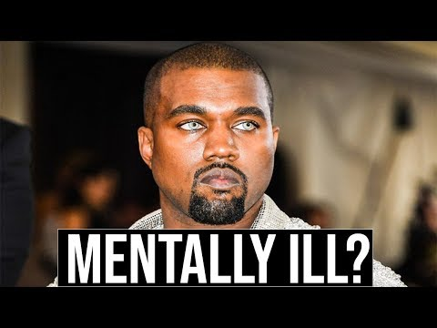 Is Kayne West Mentally ILL?
