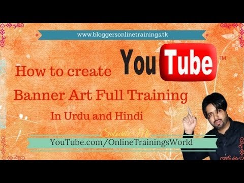 How to Make YouTube Banner Art/ Channel Art/  Complete Training in Urdu and Hindi 2018