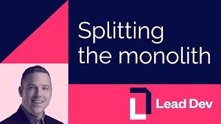 Splitting the monolith   Jimmy Bogard   #LeadDevAustin