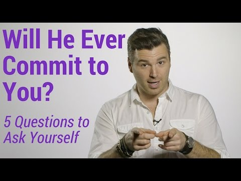 Will He Ever Commit to You? 5 Questions to Ask