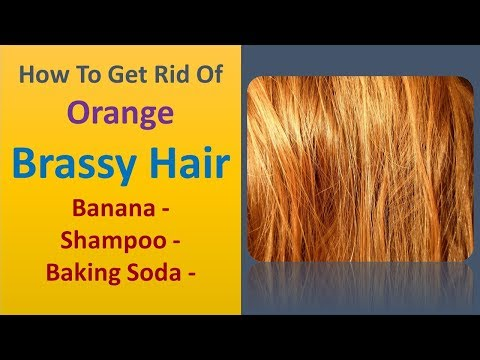 how to get rid of orange brassy hair - Banana and shampoo and Baking Soda