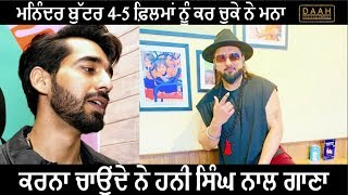 Yo Yo Honey Singh de Naal Gaana Karna Hai: Maninder Buttar | Interview | DAAH Films