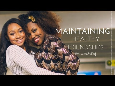 10 Ways To Maintain a Healthy Friendship | Ashley Michele(ft. Life As Dej)