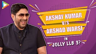 "Akshay Kumar v/s Arshad Warsi in JOLLY LLB 3?: ""Akshay was pretty KEEN on it,so yes there's…"":Arshad"
