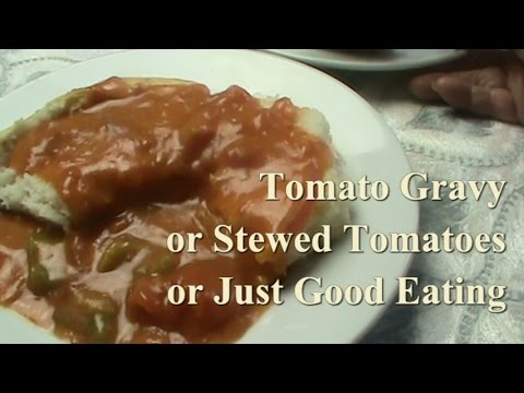 Cooking From Scratch:  Tomato Gravy, or Stewed Tomatoes, or Just Good Eating