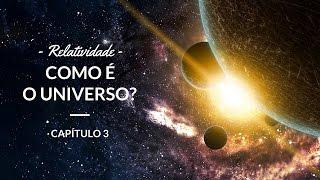 Relatividade - Como é o universo?: Astronomia #3