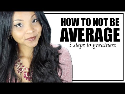 How to Not be Average...