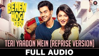 Teri Yaadon Mein (Reprise Version) - Full Audio | Behen Hogi Teri | Shruti Haasan & Raj Kummar Rao