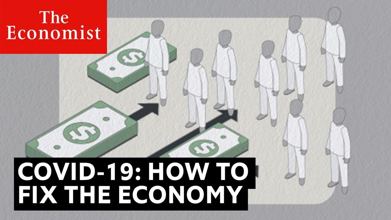 Covid-19: how to fix the economy   The Economist