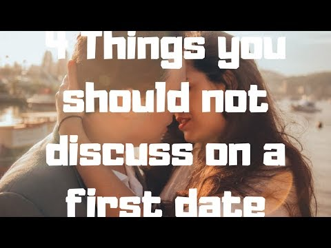 4 Things you should not discuss on a first date