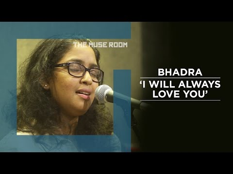 I will always love you (Whitney Houston cover) - Bhadra - The Muse Room
