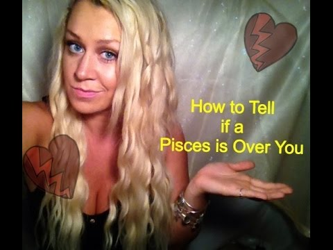 How to Tell if a Pisces is Over You