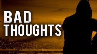 HOW TO CONTROL BAD THOUGHTS IN YOUR HEAD