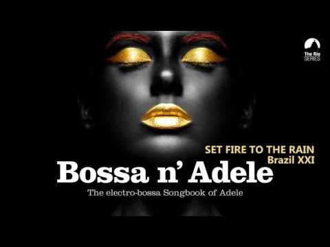 Set Fire To The Rain - Bossa n` Adele - The Sexiest Electro-bossa Songbook of Adele - New 2017
