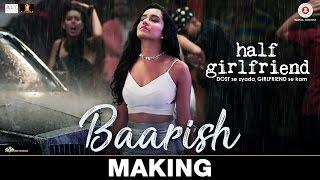 Baarish - Making   Half Girlfriend   Arjun K & Shraddha K   Ash King & Shashaa Tirupati