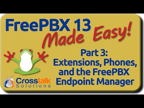 FreePBX 13 Made Easy - Part 3 - Extensions, Phones, and the FreePBX Endpoint Manager