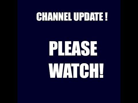 CHANNEL UPDATE PLEASE WATCH!