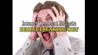 """Internet Comment Etiquette: """"People Freaking Out"""""""