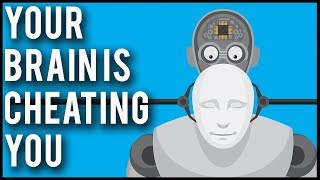 How Your Brain Is Cheating You