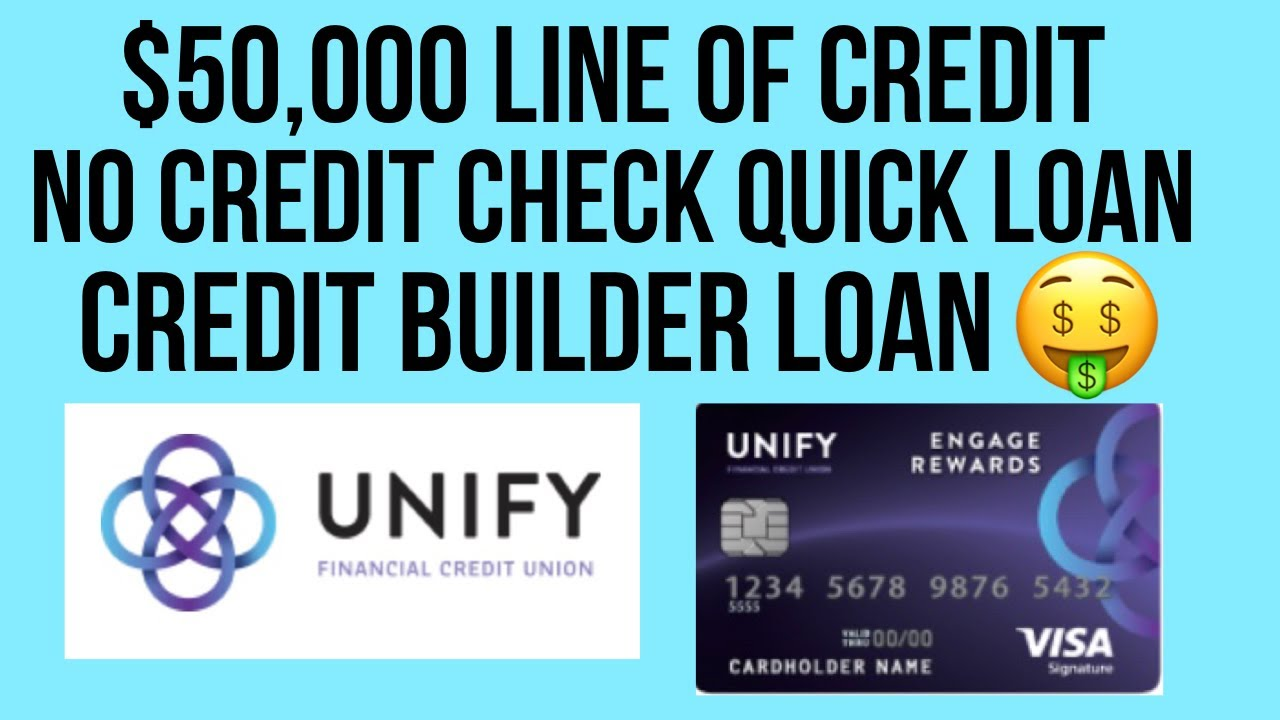 $50,000 Line of Credit! Unify Financial Credit Union! No Credit Check Quick Loan and Credit Builder!