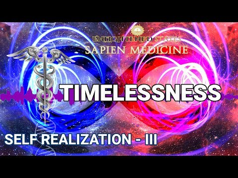 Timelessness (Self Realization Series Pt 3.)