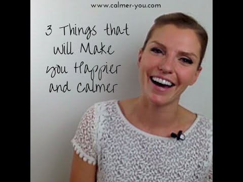 3 Things That Could Make You Happier & Calmer - Overcome anxiety