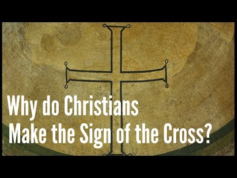 Why do Christians Make the Sign of the Cross?