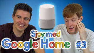 Sjov med Google Home #3