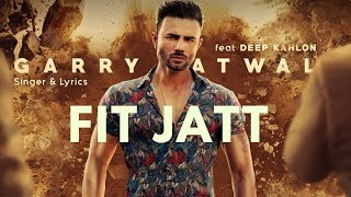 Fit Jatt (Full Video) Garry Atwal Ft. Deep Kahlon I Rehaan Records I Latest Punjabi Song 2018